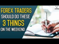 Binary Option Tutorials - forex weekend Forex Traders Should Do These 3 Thi