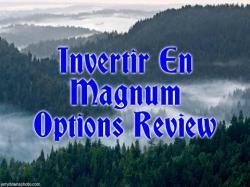Binary Option Tutorials - Magnum Options Review Invertir En Magnum Options Review -